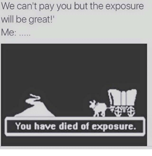 we-cant-pay-you-but-the-exposure-will-be-great-2946327