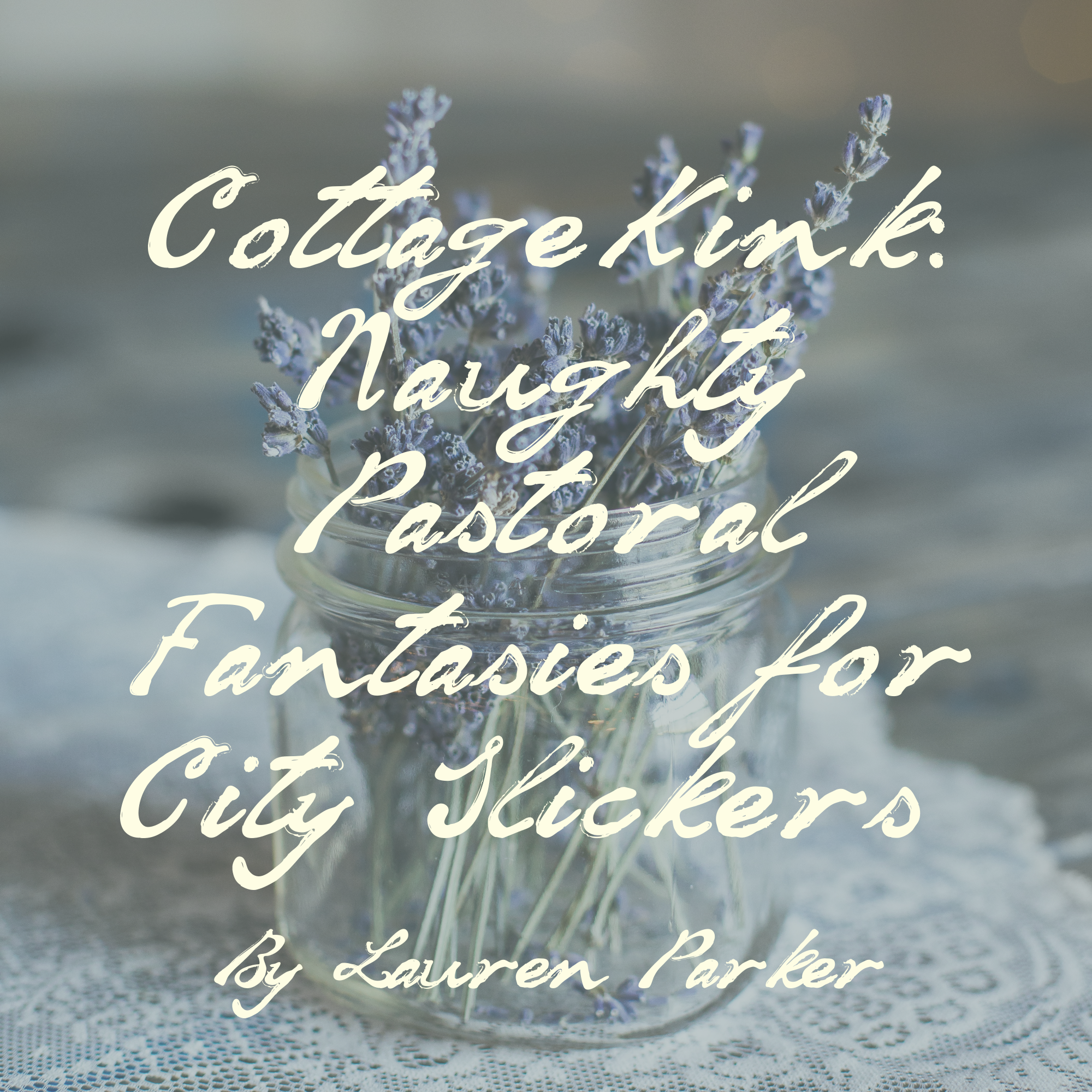 "text over a jar of lavender sprigs ""Cottagekink: Naughty Pastoral Fantasies for City Slickers"""